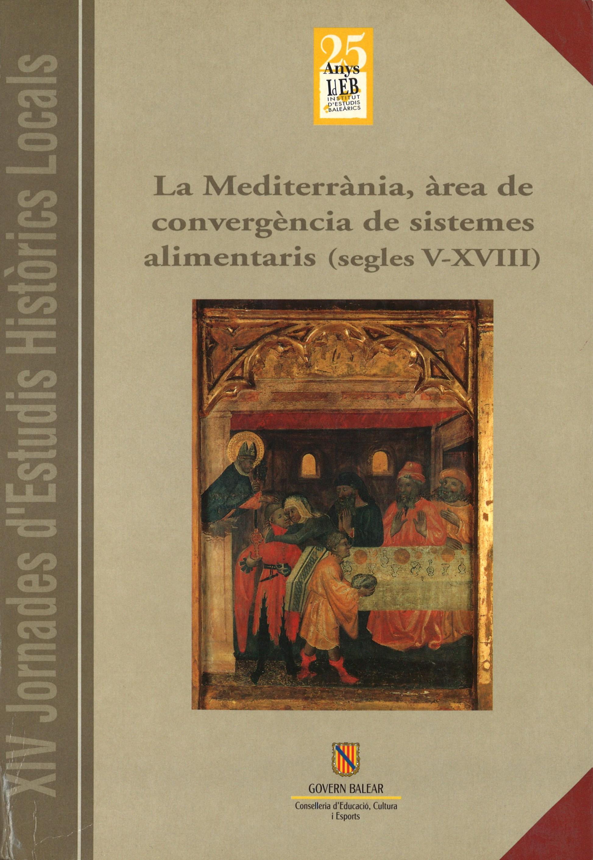 LA MEDITERRÀNIA, ÀREA DE CONVERGÈNCIA DE SISTEMES ALIMENTARIS (SEGLES V - XVIII) (XIV JORNADES D'ESTUDIS HISTÒRICS LOCALS (29 novembre- 2 desembre 1995))