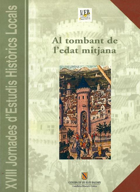 Al tombant de l'edat mitjana. Tradició medieval i cultura humanista (XVIII Jornades d'Estudis Històrics Locals (Palma, 15 al 17 de desembre de 1999))