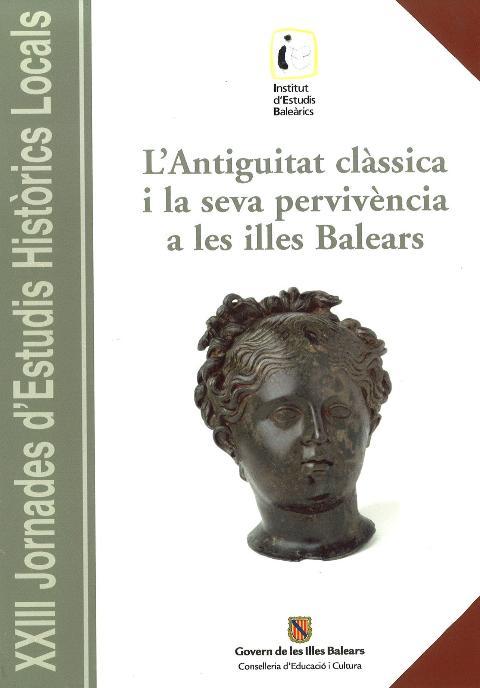 XXIII Jornades d'Estudis Històrics Locals (L'Antiguitat clàssica i la seva pervivència a les Illes Balears  (Palma, del 17 al 19 de novembre de 2004))