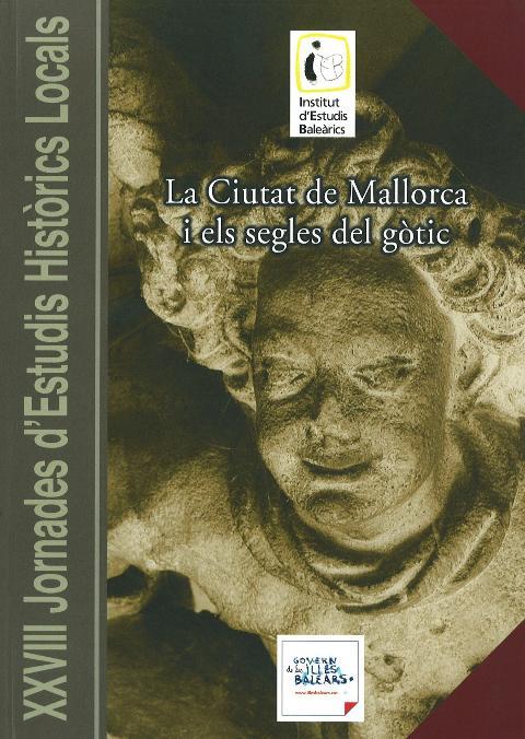 La ciutat de Mallorca i els segles del gòtic (XXVIII Jornades d'Estudis Històrics Locals)