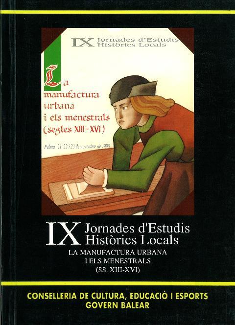 La manufactura urbana i els menestrals (ss. XIII-XVI) (IX Jornades d'Estudis Històrics Locals)
